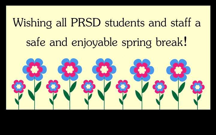 Wishing all PRSD students and staff a safe and enjoyable spring break!